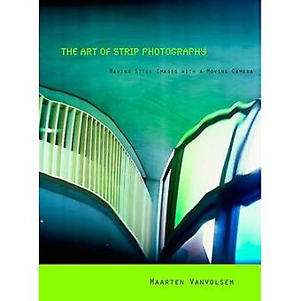 The Art of Strip Photography: Making Still Images with a Moving Camera
