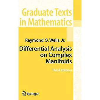 Differential Analysis on Complex Manifolds by Raymond O. Wells