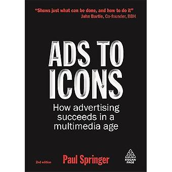 Ads to Icons How Advertising Succeeds in a Multimedia Age by Springer & Paul