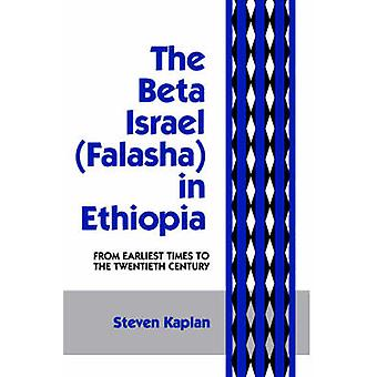 The Beta Israel Falasha in Ethiopia From Earliest Times to the Twentieth Century by Kaplan & Steven