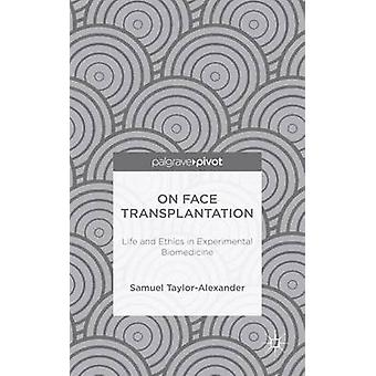 På Face Transplantation liv och etik i experimentell biomedicin TaylorAlexander & Samuel
