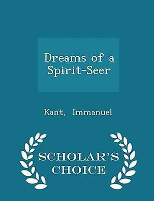 Dreams of a SpiritSeer  Scholars Choice Edition by Immanuel & Kant