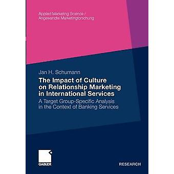 The Impact of Culture on Relationship Marketing in International Services  A Target GroupSpecific Analysis in the Context of Banking Services by Schumann & Jan Hendrik