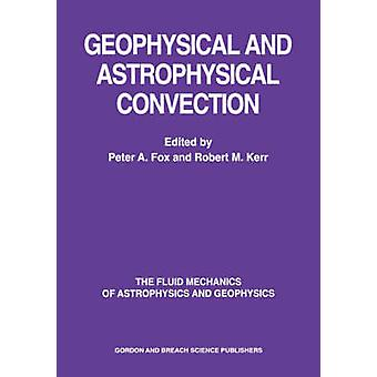 Geophysical  Astrophysical Convection by Fox & Peter A.