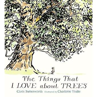 The Things That I LOVE about TREES by Chris Butterworth - 97814063494