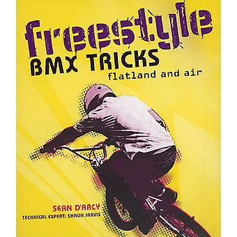 Freestyle BMX Tricks - Flatland and Air by Sean D'Arcy - 9781554078189