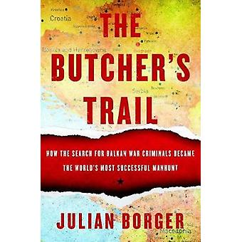 The Butcher's Trail - How the Search for Balkan War Criminals Became t