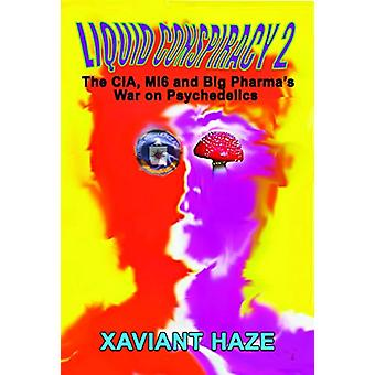 Liquid Conspiracy 2 - The CIA - Mi5 and Big Pharma's War on Psychedeli