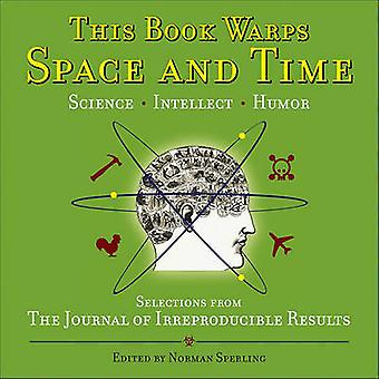 This Book Warps Space and Time - Selections from the Journal of Irrepr