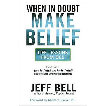 When in Doubt - Make Belief - Life Lessons from OCD by Jeff Bell - Mic