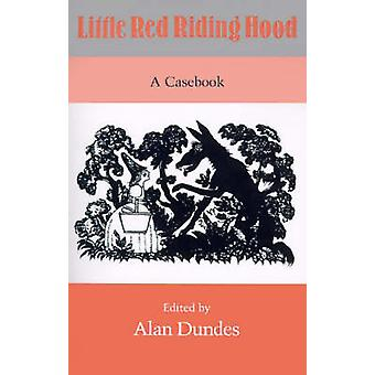 Little Red Riding Hood - A Casebook by Alan Dundes - 9780299120344 Book
