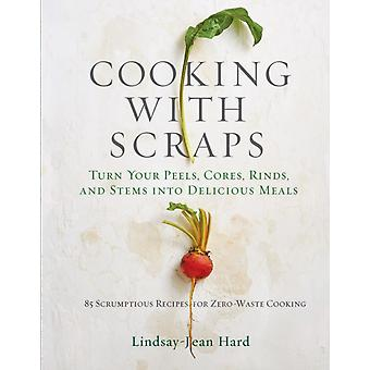 Cooking with Scraps by LindsayJean Hard