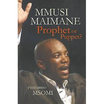 Mmusi Maimane  Prophet or Puppet by Msomi & SThembiso