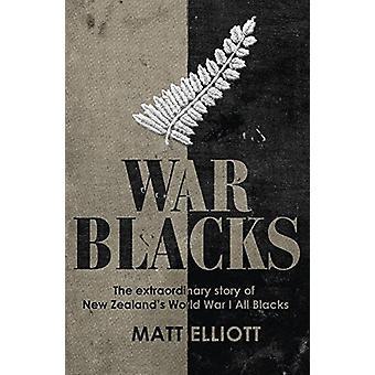 War Blacks - The Extraordinary Story of New Zealand's WWI All Blacks b
