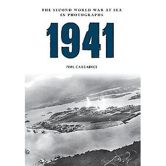 1941 The Second World War at Sea in Photographs by Carradice & Phil