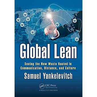 Global Lean  Seeing the New Waste Rooted in Communication Distance and Culture by Yankelevitch & Sam