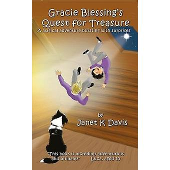 Gracie Blessings Quest for Treasure  A Magical Adventure Bursting with Surprises by Janet K Davis