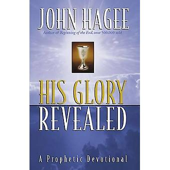 His Glory Revealed A Devotional by Hagee & John