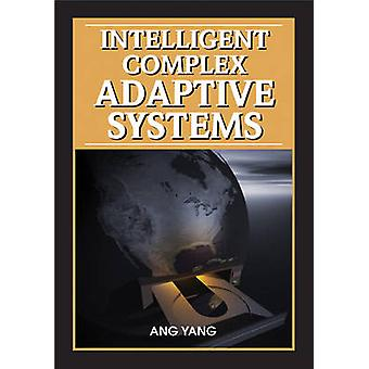 Intelligent Complex Adaptive Systems by Yang & Ang