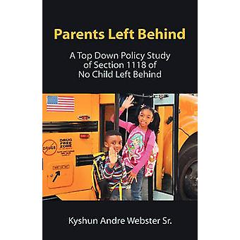Parents Left Behind A Top Down Policy Study of Section 1118 of No Child Left Behind by Webster Sr & Kyshun Andre