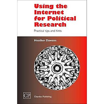 Using the Internet for Political Research Practical Tips and Hints by Dawson & Heather