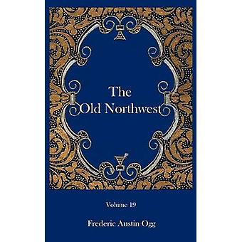The Old Northwest by Ogg & Frederic Austin