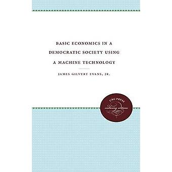 Basic Economics in a Democratic Society Using a Machine Technology by Evans Jr. & James Gilbert