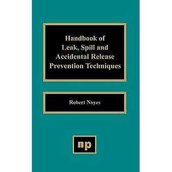 Handbook of Leak Spill and Accidental Release Prevention Techniques by Noyes & Robert