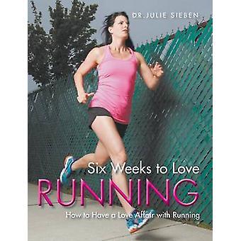 Six Weeks to Love Running by Sieben & Julie