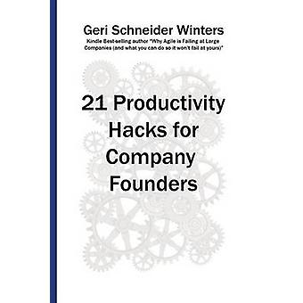 21 Productivity Hacks for Company Founders by Winters & Geri Schneider