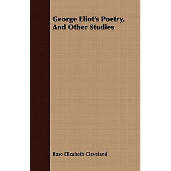 George Eliots Poetry And Other Studies by Cleveland & Rose Elizabeth