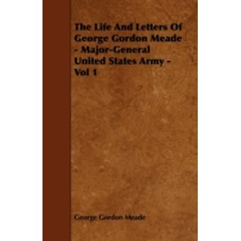 The Life and Letters of George Gordon Meade  MajorGeneral United States Army  Vol 1 by Meade & George Gordon