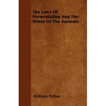 The Laws Of Fermentation And The Wines Of The Ancients by Patton & William