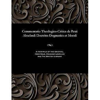 Commentatio TheologicoCritica de Petri Abaelardi Doctrina Dogmatica et Morali by Frerichs & Joannes Henricus Fridericus