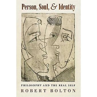Person Soul and Identity  Philosophy and the Real Self by Bolton & Robert
