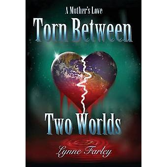 Torn Between Two Worlds A Mothers Love by Farley & Lynne