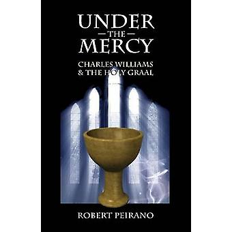 Under the Mercy Charles Williams and the Holy Grail by Peirano & Robert