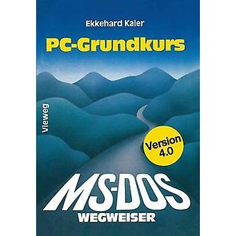 MSDOSWegweiser Grundkurs  fr IBM PC und Kompatible unter MSDOS bis Version 4.0 by Kaier & Ekkehard