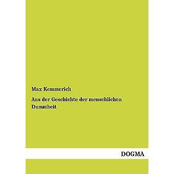 Aus Der Geschichte Der Menschlichen Dummheit by Kemmerich & Max
