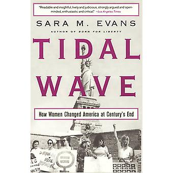 Tidal Wave How Women Changed America at Centurys End by Evans & Sara Margaret