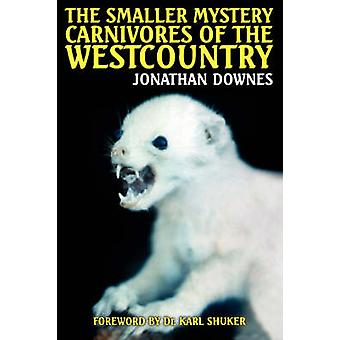 The Smaller Mystery Carnivores of the Westcountry by Downes & Jonathan