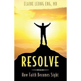 RESOLVE How Faith Becomes Sight by Eng & Elaine Leong