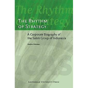 The Rhythm of Strategy A Corporate Biography of the Salim Group of Indonesia by Dieleman & Marleen