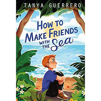 How to Make Friends with the Sea by Tanya Guerrero - 9780374311995 Bo