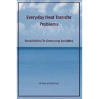 Everyday Heat Transfer Problems - Sensitivities to Governing Variables