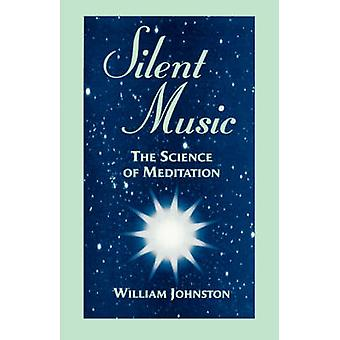 Silent Music - The Science of Meditation by William Johnston - 9780823