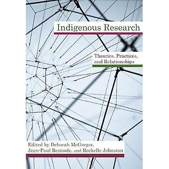 Indigenous Research - Theories - Practices - and Relationships by Debo