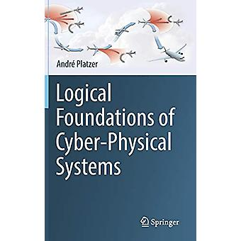 Logical Foundations of Cyber-Physical Systems by Andre Platzer - 9783