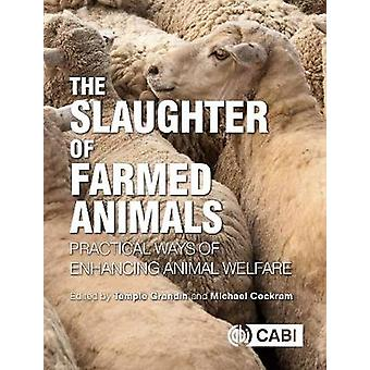 The Slaughter of Farmed Animals - Practical ways of enhancing animal w