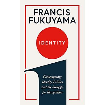 Identity - Contemporary Identity Politics and the Struggle for Recogni
